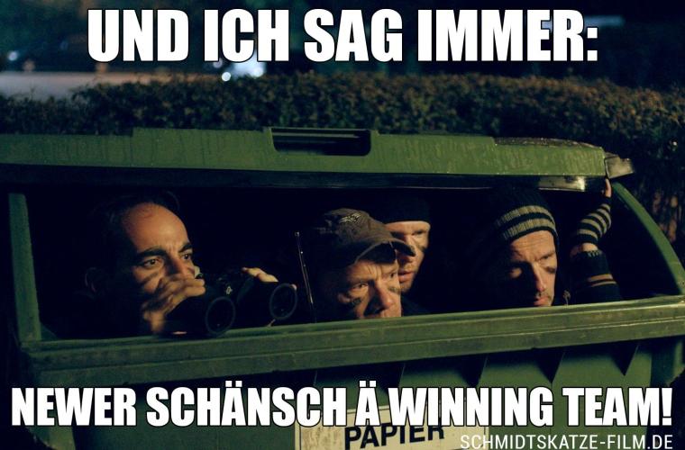 Meme Newer schänsch ä winning team - Kinofilm Schmidts Katze